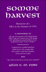 Somme Harvest.Memories Of A Pbi In The Summer Of 1916. - By Giles Em Eyre.