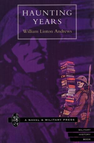 Haunting Years: The Commentaries of a War Territorial. - Andrews, William Linton.