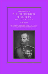 Major-General Sir Frederick S. Roberts - Charles Rathbone Low