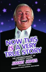 Now This Is a Very True Story: The Autobiography of a Comedy Legend: Jimmy Jones - Jimmy Jones