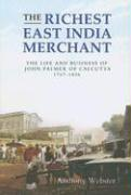 The Richest East India Merchant: The Life and Business of John Palmer of Calcutta, 1767-1836