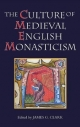 The Culture of Medieval English Monasticism - James G. Clark