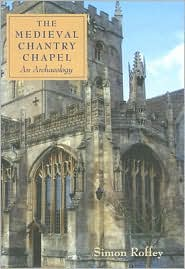 The Medieval Chantry Chapel: An Archaeology