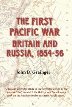 The First Pacific War: Britain and Russia, 1854-1856 - Grainger, John D.