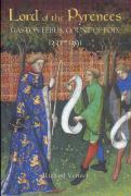 Lord of the Pyrenees: Gaston Febus, Count of Foix (1331-1391)