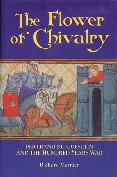 The Flower of Chivalry: Bertrand Du Guesclin and the Hundred Years War - Vernier, Richard