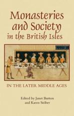 Monasteries and Society in the British Isles in the Later Middle Ages - Janet E. Burton, Karen Stober