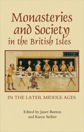 Monasteries and Society in the British Isles in the Later Middle Ages - Burton, Janet / Stber, Karen / Stober, Karen