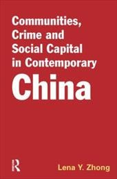Communities, Crime and Social Capital in Contemporary China - Zhong, Lena