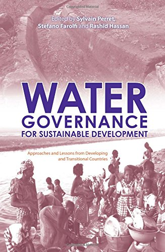 Water Governance for Sustainable Development: Approaches and Lessons from Developing and Transitional Countries - Perret, Sylvain, Stefano Farolfi and Rashid Hassan