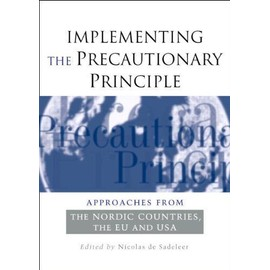Implementing The Precautionary Principle: Approaches From The Nordic Countries, Eu And Usa - Nicolas De Sadeleer