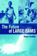The Future of Large Dams - Thayer Scudder