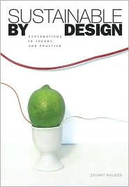 Sustainable by Design: Explorations in Theory and Practice - Stuart Walker