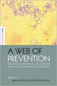 A Web of Prevention: Biological Weapons, Life Sciences and the Future Governance of Research - Brian Rappert (Editor), Caitriona McLeish (Editor)