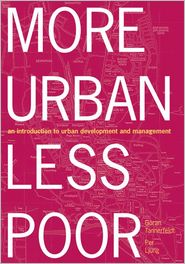 More Urban, Less Poor: An Introduction to Urban Development and Management - Goran Tannerfeldt, Per Ljung