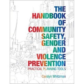 The Handbook Of Community Safety, Gender And Violence Prevention: Practical Planning Tools - Carolyn Whitzman