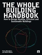 The Whole Building Handbook: How to Design Healthy, Efficient and Sustainable Buildings - Bokalders, Varis / Block, Maria