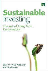 Sustainable Investing: The Art of Long-Term Performance - Cary Krosinsky