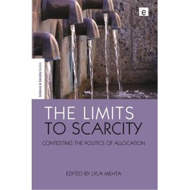 The Limits to Scarcity: Contesting the Politics of Allocation - Lyla Mehta