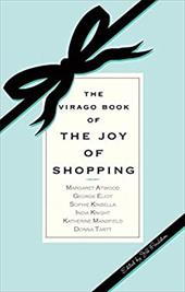 The Virago Book of the Joy of Shopping - Foulston, Jill