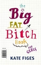 Big Fat Bitch Book - Kate Figes