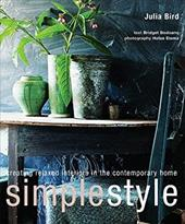 Simple Style: Creating Relaxed Interiors in the Contemporary Home - Bird, Julia / Eisma, Hotze / Bodoano, Bridget