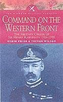 Command on the Western Front - Prior, Robin Wilson, Trevor