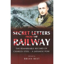 Secret Letters From The Railway: The Remarkable Record Of A Japanese Pow - Charles Steel