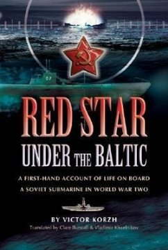 Red Star Under the Baltic: A Soviet Submariner's Personal Account 1941-1945 - Korzh, Viktor