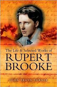The Life and Selected Works of Rupert Brooke - John Frayn Turner