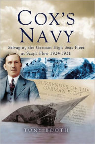 Cox's Navy: Salvaging the German High Seas Fleet at Scapa Flow 1924-1931 - Tony Booth