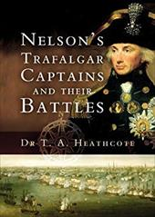 Nelsons Trafalgar Captains and Their Battles: A Biographical and Historical Dictionary - Heathcote, T.