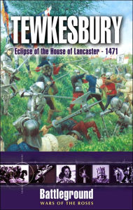 Tewkesbury 1471: Eclipse of the House of Lancaster - 1471 - Steven Goodchild