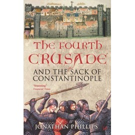The Fourth Crusade And The Sack Of Constantinople - Jonathan Phillips