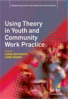 Using Theory in Youth and Community Work Practice (Empowering Youth and Community Work Practice)