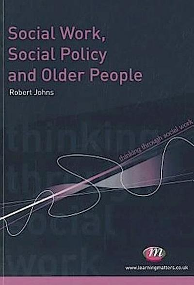 Social Work, Social Policy and Older People - Robert Johns