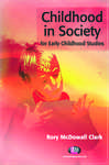 Childhood in Society for Early Childhood Studies - Clark, Rory