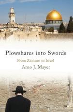 Plowshares Into Swords - Arno J. Mayer