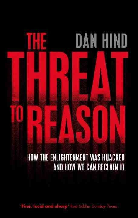 The Threat to Reason - Dan Hind