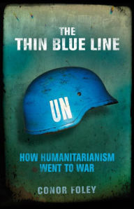 The Thin Blue Line: How Humanitarianism Went to War - Conor Foley