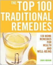 The Top 100 Traditional Remedies: 100 Home Remedies for Health and Well-Being - Sarah Merson