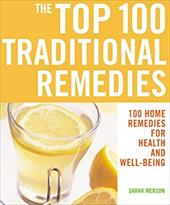 The Top 100 Traditional Remedies: 100 Home Remedies for Health and Well-Being - Merson, Sarah
