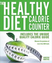 The Healthy Diet Calorie Counter: Includes the Unique Quality Calorie Guide*measure the Goodness of More Than 600 Foods - Hartvig, Kirsten