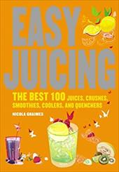 Easy Juicing: The Best 100 Juices, Crushes, Smoothies, Coolers, and Quenchers - Graimes, Nicola