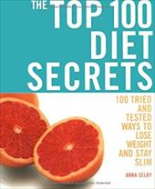 The Top 100 Diet Secrets: 100 Ways to Lose Weight and Stay Slim - Selby, Anna