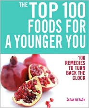 The Top 100 Foods for a Younger You: 100 Remedies to Turn Back the Clock - Sarah Merson