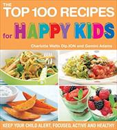 The Top 100 Recipes for Happy Kids: Keep Your Child Alert, Focused, Active, and Healthy - Watts, Charlotte / Adams, Gemini