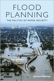 Flood Planning: The Politics of Water Security - Jeroen Warner