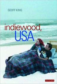 Indiewood, USA: Where Hollywood Meets Independent Cinema - Geoff King