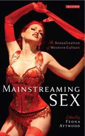 Mainstreaming Sex: The Sexualization of Western Culture - Attwood, Feona